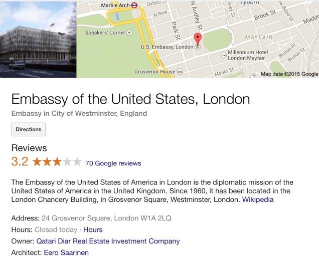 US Embassy London on Google. It's closed today, Sunday.