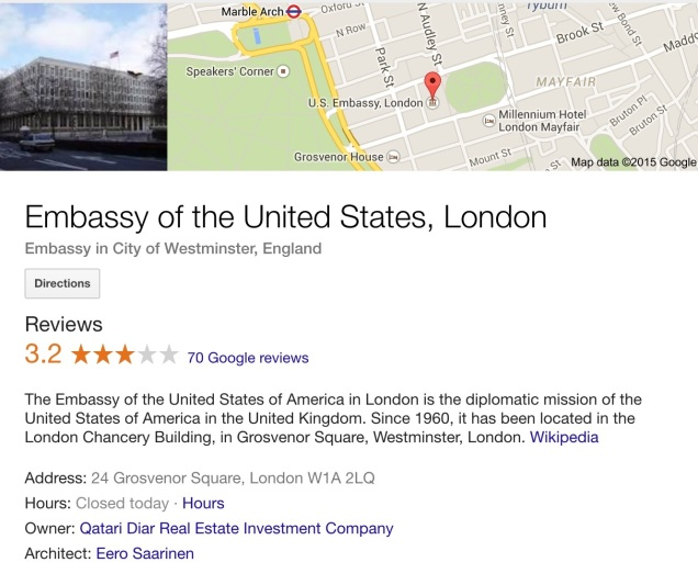 US Embassy London on Google. It's closed today, Sunday.